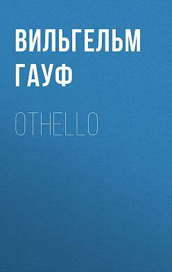 Вильгельм Гауф - Othello