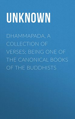 Unknown - Dhammapada, a Collection of Verses; Being One of the Canonical Books of the Buddhists