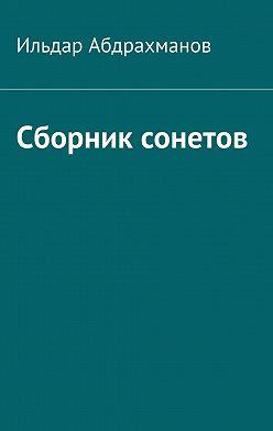Ильдар Абдрахманов - Сборник сонетов. Десять сонетов Ильдара Абдрахманова