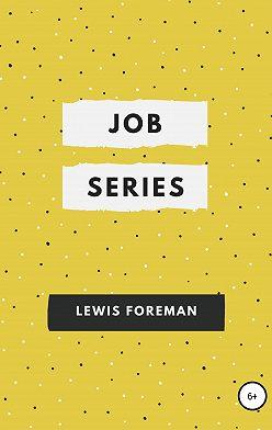 Lewis Foreman - Job Series. Full