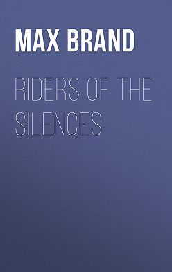 Max Brand - Riders of the Silences