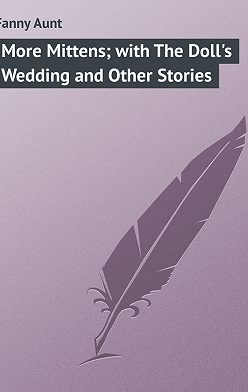 Aunt Fanny - More Mittens; with The Doll's Wedding and Other Stories