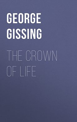 George Gissing - The Crown of Life