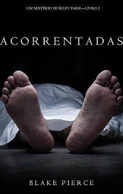 Блейк Пирс - Acorrentadas