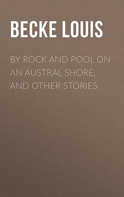 Louis Becke - By Rock and Pool on an Austral Shore, and Other Stories