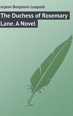 Benjamin Farjeon - The Duchess of Rosemary Lane. A Novel
