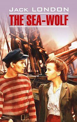 Джек Лондон - The Sea Wolf / Морской волк. Книга для чтения на английском языке