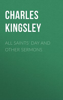 Charles Kingsley - All Saints' Day and Other Sermons