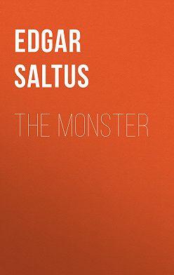 Edgar Saltus - The Monster