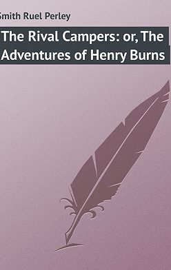 Ruel Smith - The Rival Campers: or, The Adventures of Henry Burns
