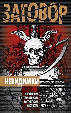 Алексей Мухин - Невидимки. Справочник по современному российскому масонству