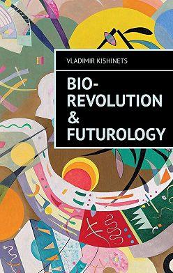 Vladimir Kishinets - Bio-revolution & Futurology