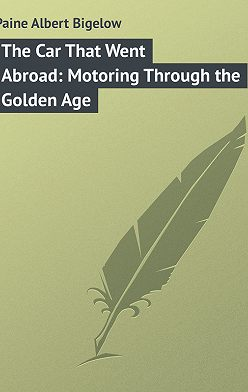 Albert Paine - The Car That Went Abroad: Motoring Through the Golden Age