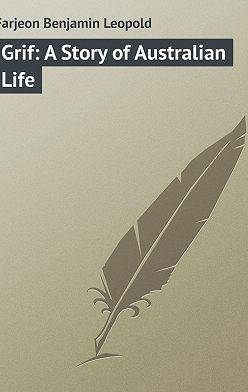 Benjamin Farjeon - Grif: A Story of Australian Life