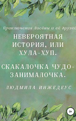 Людмила Инжедеус - Невероятная истроия, или Хула-хуп. Скакалочка чудо-занималочка