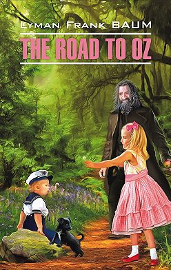 Лаймен Фрэнк Баум - The Road to Oz / Путешествие в Страну Оз. Книга для чтения на английском языке