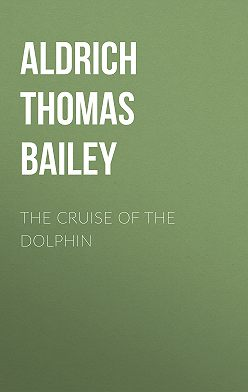 Thomas Aldrich - The Cruise of the Dolphin