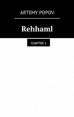 Artemy Popov - Rehhaml. Chapter1