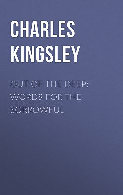 Charles Kingsley - Out of the Deep: Words for the Sorrowful