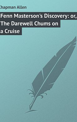 Allen Chapman - Fenn Masterson's Discovery: or, The Darewell Chums on a Cruise