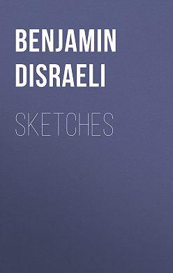 Benjamin Disraeli - Sketches