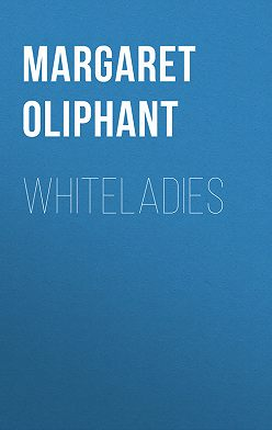 Маргарет Олифант - Whiteladies