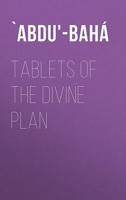 `Abdu'-Bahá - Tablets of the Divine Plan