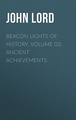 John Lord - Beacon Lights of History, Volume 03: Ancient Achievements