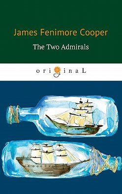 Джеймс Фенимор Купер - The Two Admirals