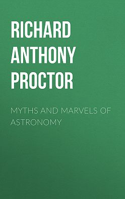 Richard A. Proctor - Myths and Marvels of Astronomy