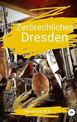 Александр Чечитов - Zerbrechliches Dresden