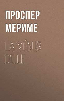 Проспер Мериме - La Vénus d'Ille