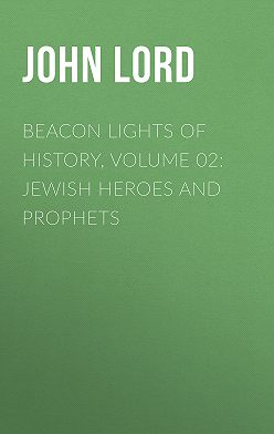 John Lord - Beacon Lights of History, Volume 02: Jewish Heroes and Prophets