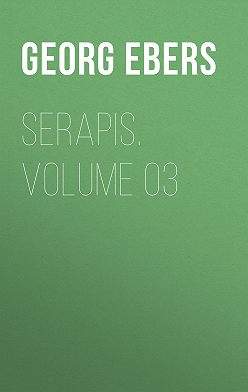 Georg Ebers - Serapis. Volume 03