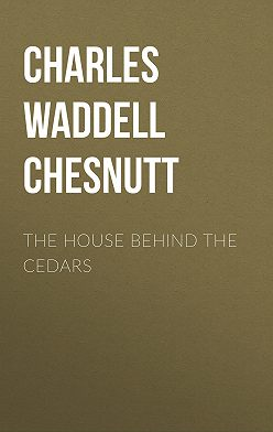 Charles Waddell Chesnutt - The House Behind the Cedars