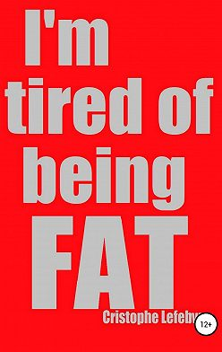 Christophe Lefebvre - I'm tired of being FAT