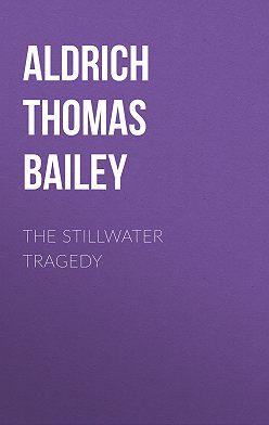 Thomas Aldrich - The Stillwater Tragedy