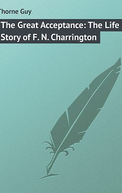 Guy Thorne - The Great Acceptance: The Life Story of F. N. Charrington