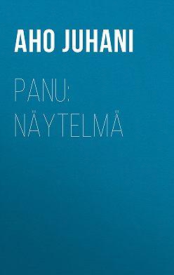 Juhani Aho - Panu: Näytelmä