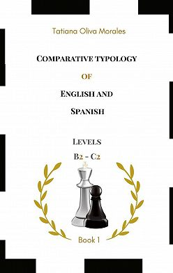 Tatiana Oliva Morales - Comparative typology of English and Spanish. Levels B2—C2. Book 1