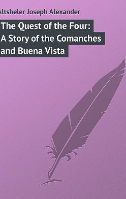 Joseph Altsheler - The Quest of the Four: A Story of the Comanches and Buena Vista