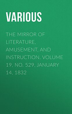 Various - The Mirror of Literature, Amusement, and Instruction. Volume 19, No. 529, January 14, 1832