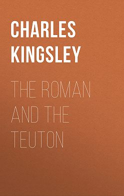 Charles Kingsley - The Roman and the Teuton