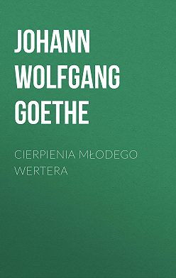 Иоганн Вольфганг Гёте - Cierpienia młodego Wertera