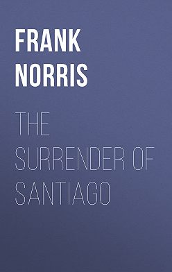 Frank Norris - The Surrender of Santiago