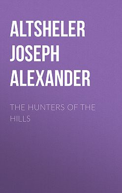 Joseph Altsheler - The Hunters of the Hills