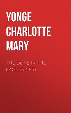 Charlotte Yonge - The Dove in the Eagle's Nest