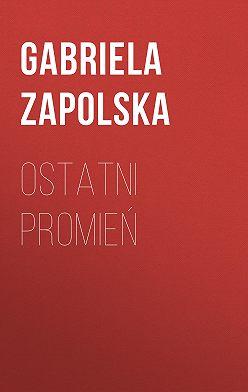 Gabriela Zapolska - Ostatni promień