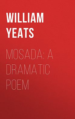 William Butler Yeats - Mosada: A dramatic poem