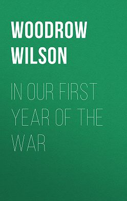 Woodrow Wilson - In Our First Year of the War